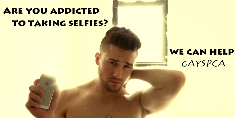 Are You A Gay Man Addicted To Taking Selfies? This Hilarious gAySPCA Ad Offers Hope